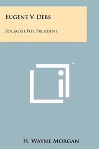 Eugene V. Debs: Socialist for President
