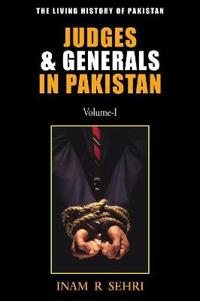 Judges & Generals in Pakistan Volume - I