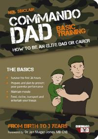 Commando dad - basic training: how to be an elite dad or carer. from birth