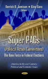 Super Pacs - Political Action Committees