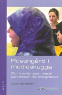 Rosengård i medieskugga : Om medier som medel och hinder för integration