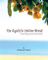 The Mystic's Coffee Break: Quotes and Responses of a Reluctant Mystic