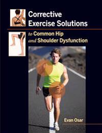 Corrective Exercise Solutions to Common Hip and Shoulder Dysfunciton