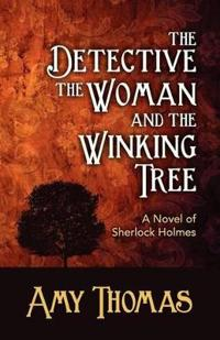 Detective, the Woman and the Winking Tree: A Novel of Sherlock Holmes