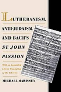 Lutheranism, Anti-Judaism, and Bach's St. John Passion