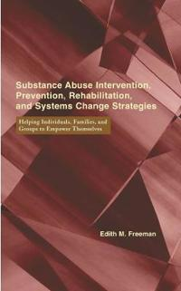 Substance Abuse Intervention, Prevention, Rehabilitation, and Systems Change Strategies