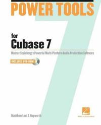 Power Tools for Cubase 7: Master Steinberg's Power Multi-Platform Audio Production Software [With DVD ROM]