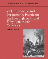 Violin Technique and Performance Practice in the Late Eighteenth and Early Nineteenth Centuries