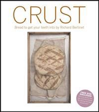 Crust: From Sourdough, Spelt, and Rye Bread to Ciabata, Bagels, and Brioche [With DVD]