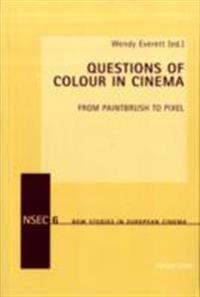 Questions of Colour in Cinema: From Paintbrush to Pixel