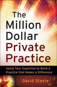 The Million Dollar Private Practice: Using Your Expertise to Build a Business That Makes a Difference