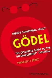 There's Something about Godel: The Complete Guide to the Incompleteness Theorem