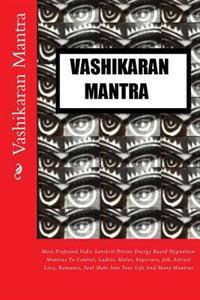 Vashikaran Mantra: Most Profound Vedic Sanskrit Divine Energy Based Hypnotism Mantras to Control, Ladies, Males, Superiors, Job, Attract