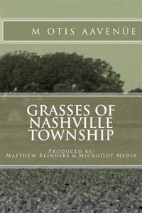 Grasses of Nashville Township: Produced By: Matthew Reinders & Microdot Media
