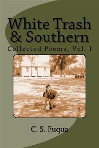 White Trash & Southern: Collected Poems, Volume 1
