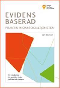 Evidensbaserad praktik inom socialtjänsten : en introduktion för praktiker, chefer, politiker och studenter