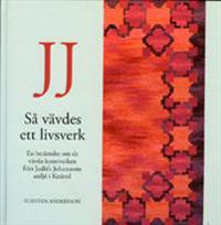 JJ : så vävdes ett livsverk : en berättelse om de vävda konstverken från Judit Johanssons ateljé i Knäred