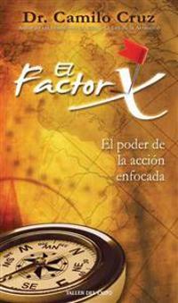 El Factor X: El Poder de la Accion Enfocada