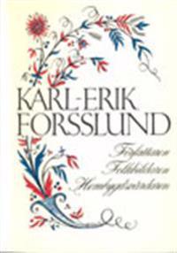 Karl-Erik Forsslund Författaren Folkbildaren Hembygdsvårdaren
