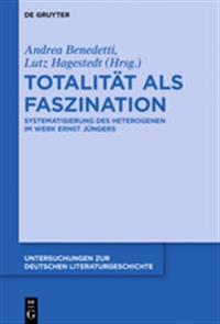 Totalitat ALS Faszination: Systematisierung Des Heterogenen Im Werk Ernst Jungers