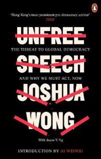 Unfree speech - the threat to global democracy and why we must act, now