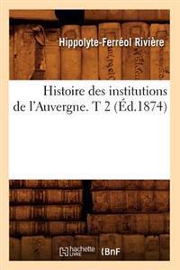 Histoire Des Institutions de L'Auvergne. T 2 (A0/00d.1874)