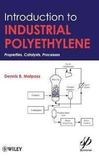 Introduction to Industrial Polyethylene: Properties, Catalysts, and Processes