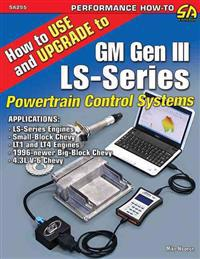 How to Use and Upgrade to GM Gen III LS-Series Powetrain Control Systems