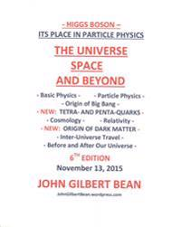 Higgs Boson - Its Place in Particle Physics, the Universe, Space, and Beyond