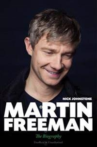 Martin Freeman: From Slough to Middle Earth: The Biography