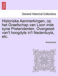 Historiske Aenmerkingen, Op Het Graefschap Van Loon Inde Syne Pretendenten. Overgeset Van't Hoogdyts In't Nederduyts, Etc.