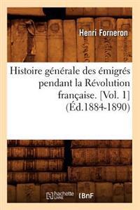 Histoire Generale Des Emigres Pendant La Revolution Francaise. [Vol. 1] (Ed.1884-1890)