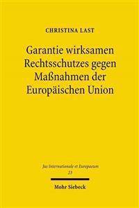 Garantie Wirksamen Rechtsschutzes Gegen Massnahmen Der Europaischen Union: Zum Verhaltnis Von Art. 47 Abs. 1, 2 Grch Und Art. 263 Ff. Aeuv