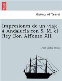 Impresiones de Un Viaje a Andaluci a Con S. M. El Rey Don Alfonso XII.