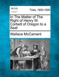 In the Matter of the Right of Henry W. Corbett of Oregon to a Seat