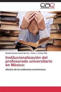 Institucionalizacion del Profesorado Universitario En Mexico