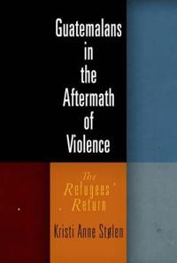 Guatemalans in the Aftermath of Violence
