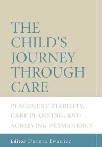 The Child's Journey Through Care: Placement Stability, Care Planning, and Achieving Permanency
