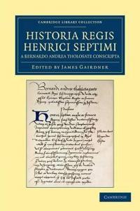 Historia Regis Henrici Septimi, a Bernardo Andrea Tholosate Conscripta