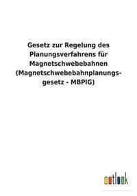 Gesetz Zur Regelung Des Planungsverfahrens Fur Magnetschwebebahnen (Magnetschwebebahnplanungs- Gesetz - Mbplg)
