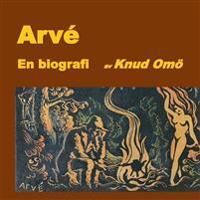 Arvé : en biografi - Knud Omö pdf epub