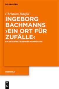 Ingeborg Bachmanns 'Ein Ort Fur Zufalle': Ein Interpretierender Kommentar