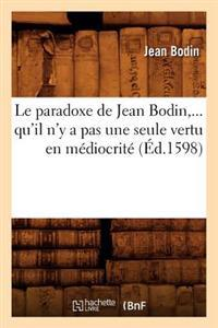 Le Paradoxe de Jean Bodin, Qu'il N'y a Pas Une Seule Vertu En Mediocrite (Ed.1598)