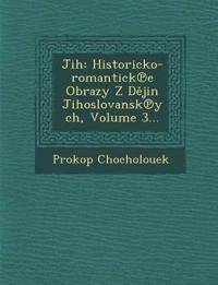 Jih: Historicko-romantick¿e Obrazy Z Dejin Jihoslovansk¿ych, Volume 3...
