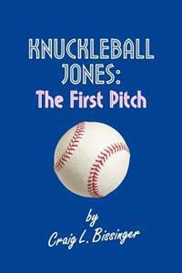 Knuckleball Jones: The First Pitch