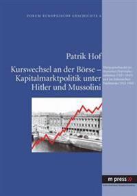 Kurswechsel an Der Boerse - Kapitalmarktpolitik Unter Hitler Und Mussolini: Wertpapierhandel Im Deutschen Nationalsozialismus (1933-1945) Und Im Itali