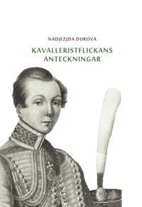 Kavalleristflickans anteckningar : tilldragelse i Ryssland - Nadjezjda Durova, Nils Håkansson pdf epub