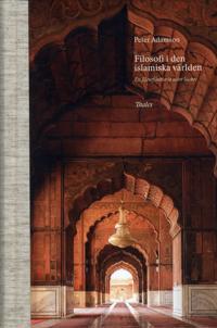 Filosofi i den islamiska världen : en filosofihistoria utan luckor - Peter Adamson pdf epub