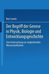 Der Begriff Der Genese in Physik, Biologie Und Entwicklungsgeschichte