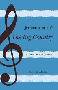 Jerome Moross's the Big Country: A Film Score Guide